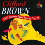 Clifford Brown: The Complete Paris Sessions, Vol. III