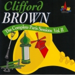 Clifford Brown: The Complete Paris Sessions, Vol. II
